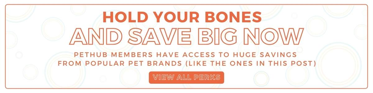Hold Your Bones and Save Big Now - PetHub Members have access to huge savings through their perks program